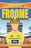 Froome: Cycling for the Yellow Jersey (Ultimate Sports Heroes)