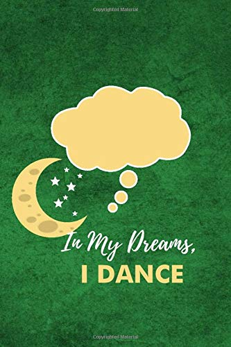 In My Dreams, I Dance: Dance Practice Resource Notebook for Dancing Students and Teachers. Perfect Log Book Journal Gift for a Jazz, Ballet, Tap, ... 120 Pages (Dance Record Logbook, Band 43)