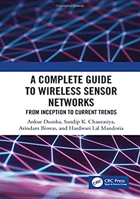 A Complete Guide to Wireless Sensor Networks: from Inception to Current Trends