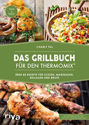 Das Grillbuch für den Thermomix®: Über 80 Rezepte für Soßen, Marinaden, Beilagen und Brote