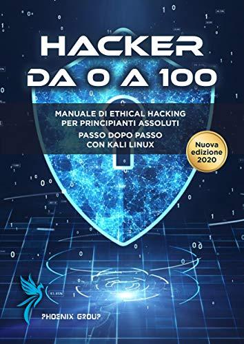 Hacker da 0 a 100: Manuale di Hacking per principianti assoluti con Kali linux
