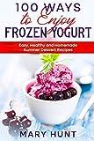 100 Ways to Enjoy Frozen Yogurt: Easy,...