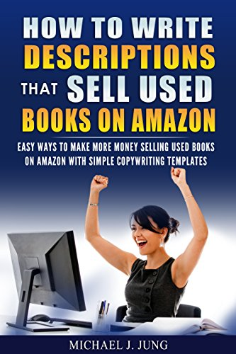 How to Write Descriptions that Sell Used Books on Amazon: Easy Ways to Make More Money Selling Used Books on Amazon with Simple Copywriting Templates (Sell Books Fast Online Book 1)