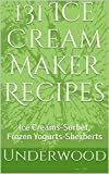 131 Ice Cream Maker Recipes: Ice Creams-Sorbet, Frozen Yogurts-Sherberts