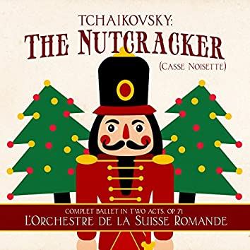 Tchaikovsky: The Nutcracker (Casse Noisette) [Complet Ballet in Two Acts, Op. 71]