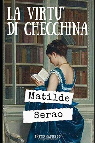 La virtù di Checchina: Romanzo breve di Matilde Serao, uno dei più apprezzati della scrittrice + Piccola biografia e analisi
