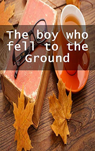The boy who fell to the Ground (Finnish Edition)