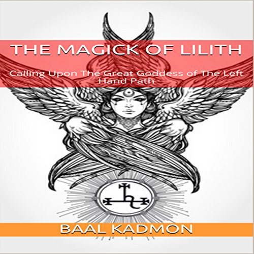 The Magick of Lilith: Calling upon the Great Goddess of the Left Hand Path cover art