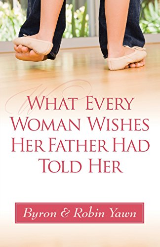 Download What Every Woman Wishes Her Father Had Told Her 0736950435