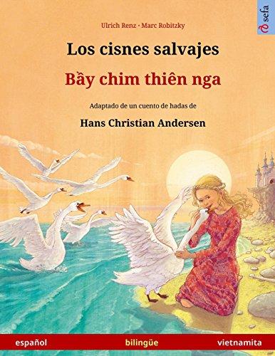 Los cisnes salvajes – Bei chim dien nga. Libro bilingüe para niños adaptado de un cuento de hadas de Hans Christian Andersen (español – vietnamita) (www.childrens-books-bilingual.com)