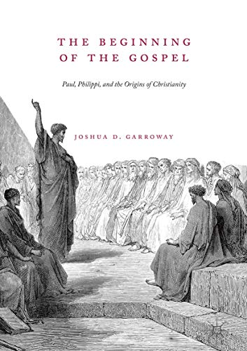 The Beginning of the Gospel: Paul, Philippi, and the Origins of Christianity