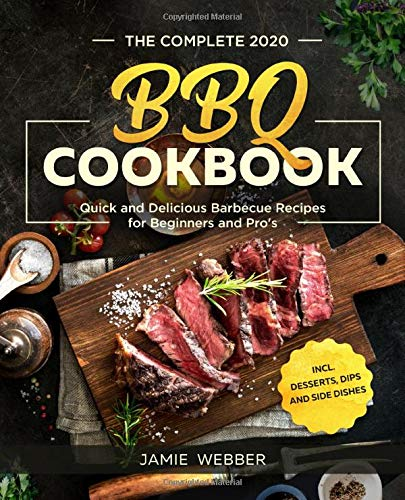 The Complete BBQ Cookbook #2020: Quick and Delicious Barbecue Recipes for Beginners and Pro's incl. Desserts, Dips and…