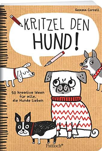Kritzel den Hund!: 50 kreative Ideen für alle, die Hunde lieben