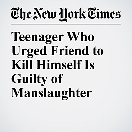 Teenager Who Urged Friend to Kill Himself Is Guilty of Manslaughter copertina