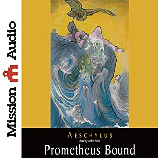 Prometheus Bound                   By:                                                                                                                                 Aeschylus                               Narrated by:                                                                                                                                 Robin Field                      Length: 1 hr and 12 mins     43 ratings     Overall 3.9