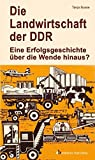 Die Landwirtschaft der DDR: Eine Erfolgsgeschichte über die Wende hinaus? (Edition Berolina)