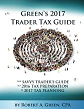 Green's 2017 Trader Tax Guide: The Savvy Trader's Guide To 2016 Tax Preparation & 2017 Tax Planning