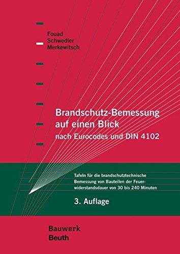 Brandschutz-Bemessung auf einen Blick nach Eurocodes und DIN 4102: Tafeln für die brandschutztechnische Bemessung von Bauteilen der Feuerwiderstandsdauer von 30 bis 240 Minuten (Bauwerk)