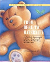 From here to maternity: A complete pregnancy guide : used & highly recommended by doctors, hospitals, and healthcare provi...