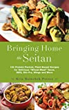 Bringing Home the Seitan: 100 Protein-Packed, Plant-Based Recipes for Delicious 'Wheat-Meat' Tacos, BBQ, Stir-Fry, Wings and More