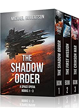 The Shadow Order - Books 1 - 3: A Space Opera (The Shadow Order Box Set) by [Michael Robertson]
