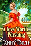 A Love Worth Pursuing: A Clean & Sweet Regency Historical Romance Novel
