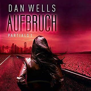 Aufbruch     Partials 1              Autor:                                                                                                                                 Dan Wells                               Sprecher:                                                                                                                                 Merete Brettschneider                      Spieldauer: 14 Std. und 13 Min.     154 Bewertungen     Gesamt 4,4