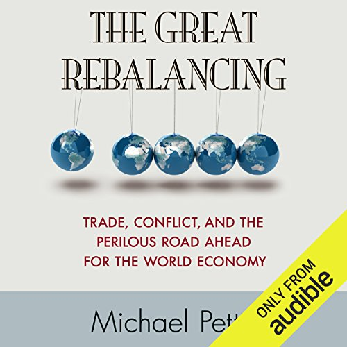 The Great Rebalancing     Trade, Conflict, and the Perilous Road Ahead for the World Economy              By:                                                                                                                                 Michael Pettis                               Narrated by:                                                                                                                                 A.T. Chandler                      Length: 7 hrs and 37 mins     70 ratings     Overall 4.4
