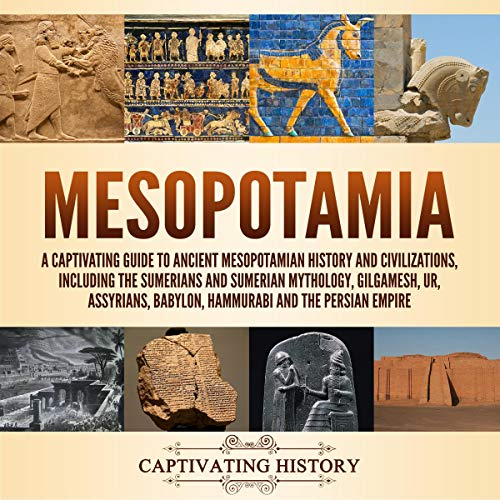 『Mesopotamia: A Captivating Guide to Ancient Mesopotamian History and Civilizations, Including the Sumerians and Sumerian Mythology, Gilgamesh, Ur, Assyrians, Babylon, Hammurabi and the Persian Empire』のカバーアート