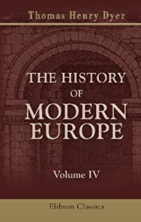 The History of Modern Europe, from the Fall of Constantinople, in 1453, to the War in the Crimea, in 1857: Volume 4
