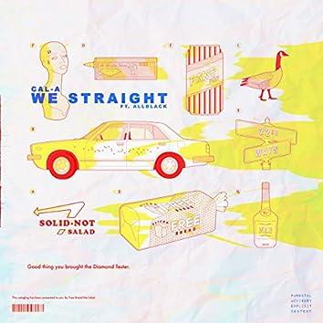 We Straight