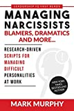 Managing Narcissists, Blamers, Dramatics and More...: Research-Driven Scripts For Managing Difficult Personalities At Work (Leadership IQ Fast Reads)