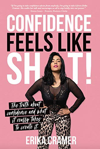 Confidence Feels Like Shit: The Truth about Confidence and What It Really Takes to Create It (English Edition)