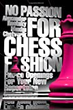 No Passion For Chess Fashion: Fierce Openings For Your New Repertoire-Raetsky, Alexander Chetverik, Maxim