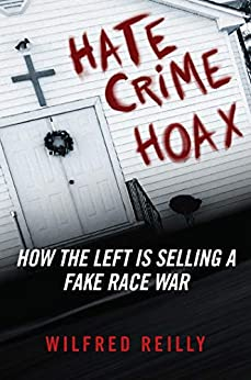 Hate Crime Hoax: How the Left is Selling a Fake Race War by [Wilfred Reilly]