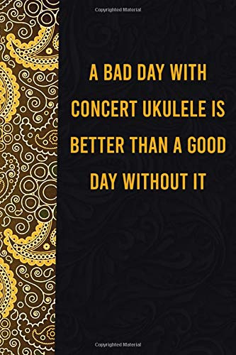 A bad day with concert ukulele is better than a good day without it: funny notebook for presents, cute journal for writing, journaling & note taking, ... for relatives - quotes register for lovers