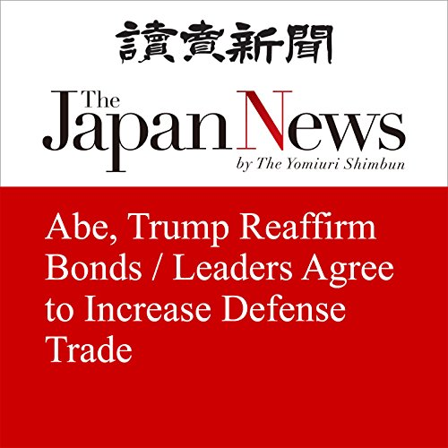 Abe, Trump Reaffirm Bonds / Leaders Agree to Increase Defense Trade | Isato Kosaka