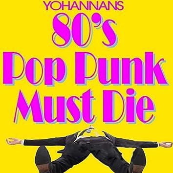 80s Pop Punk Must Die