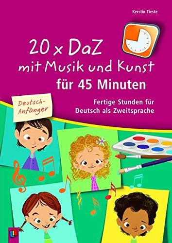 20 x DaZ mit Musik und Kunst für 45 Minuten – für Deutsch-Anfänger: Fertige Stunden für Deutsch als Zweitsprache