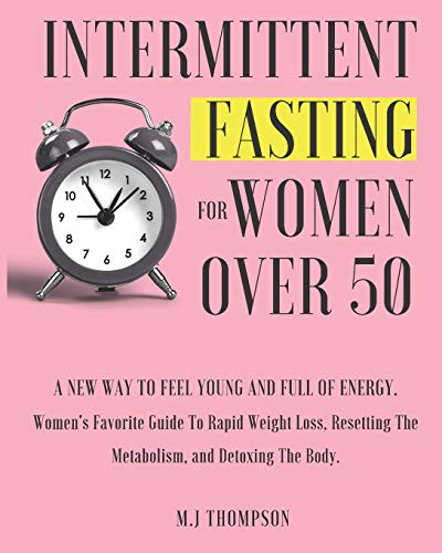 Compare Textbook Prices for Intermittent Fasting For Women Over 50: Women's Favorite Guide To Rapid Weight Loss, Resetting The Metabolism, and Detoxing The Body. A New Way To Feel Young and Full Of Energy  ISBN 9798725511635 by THOMPSON, M.J.