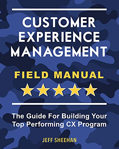 Customer Experience Management Field Manual: The Guide For Building Your Top Performing Cx Program