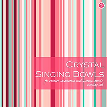 Crystal Singing Bowls for Positive Meditation with Nature Sounds