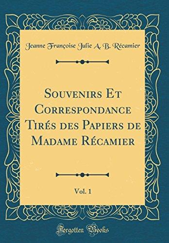 Souvenirs Et Correspondance Tirés des Papiers de Madame Récamier, Vol. 1 (Classic Reprint)