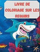 Livre de coloriage sur les requins: Un livre de coloriage étonnant avec des requins, des baleines et d'autres animaux spectaculaires à voir - Livre d'activités créatives et relaxantes pour les garçons et les filles - parfait pour tous les âges
