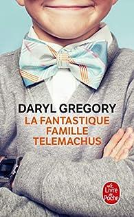 La Fantastique Famille Telemachus par Daryl Gregory