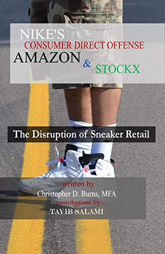 Nike's Consumer Direct Offense, Amazon & StockX: The Disruption of Sneaker Retail (English Edition)