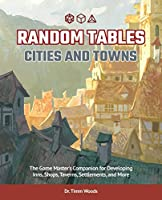 Random Tables: Cities and Towns: The Game Master's Companion for Developing Inns, Shops, Taverns, Settlements, and More
