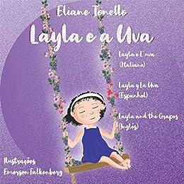 Amazon Com Layla E A Uva Layla E L Uva Layla Y La Uva Layla And The Grapes Portuguese Edition Ebook Tonello Eliane Kindle Store