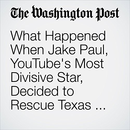 What Happened When Jake Paul, YouTube's Most Divisive Star, Decided to Rescue Texas From Harvey copertina