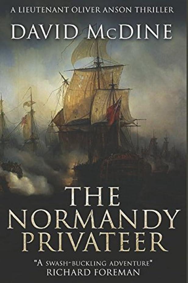 誰が原稿振り向くThe Normandy Privateer: The first thrilling naval adventure with Lieutenant Oliver Anson
